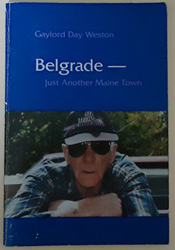 Belgrade -- just another Maine town: Poems: Weston, Gaylord Day