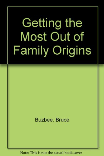 Getting the Most Out of Family Origins