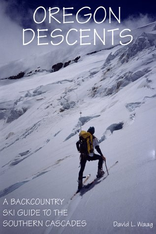 9780966174601: Oregon Descents A Backcountry Ski Guide To The Southern Cascades