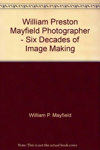 William Preston Mayfield, Photographer - Six Decades of Image Making