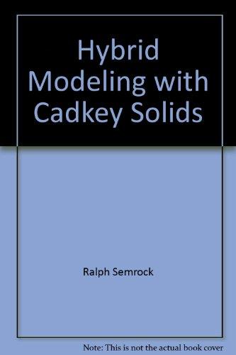 Hybrid Modeling with CADKEY Solids 2nd edition: Semrock, Ralph; Amarosa, Richard (editor)
