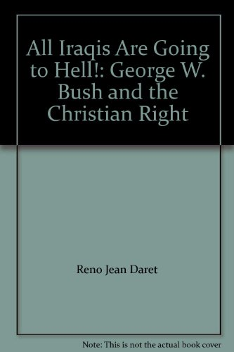 9780966181272: All Iraqis Are Going to Hell!: George W. Bush and the Christian Right