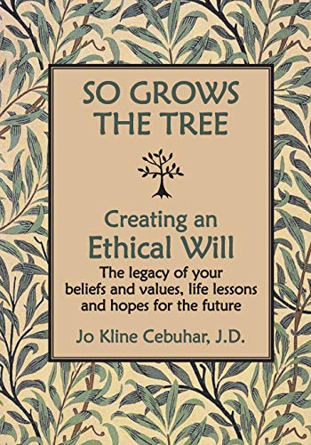 9780966185133: So Grows the Tree - Creating an Ethical Will - The Legacy of Your Beliefs and Values, Life Lessons and Hopes for the Future