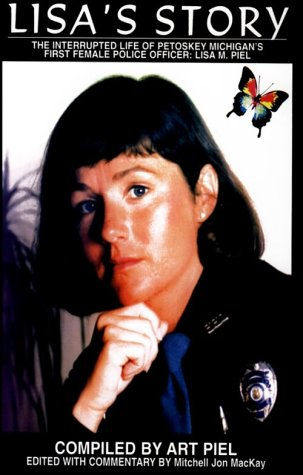 9780966185218: Lisa's Story-The Interrupted Life of Petoskey Michigan's First Female Police Officer: Lisa M. Piel