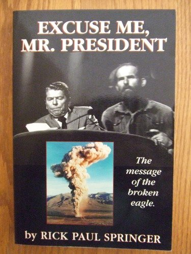 9780966185607: Excuse Me, Mr. President the Message of the Broken Eagle