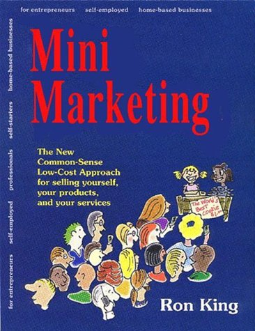 9780966187809: Mini Marketing: The New Common Sense, Low Cost Approach for selling yourself, your products, and your services