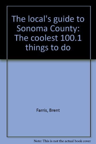 The local's guide to Sonoma County: The coolest 100.1 things to do: Farris, Brent