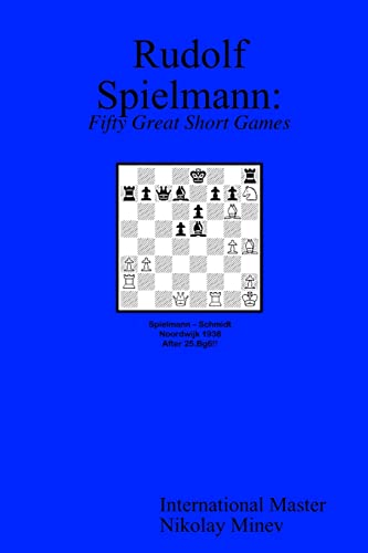 Rudolf Spielmann: Fifty Great Short Games (0966188942) by Nikolay Minev