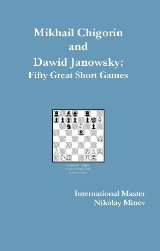 Mikhail Chigorin and Dawid Janowsky: Fifty Great Short Games (0966188950) by Nikolay Minev
