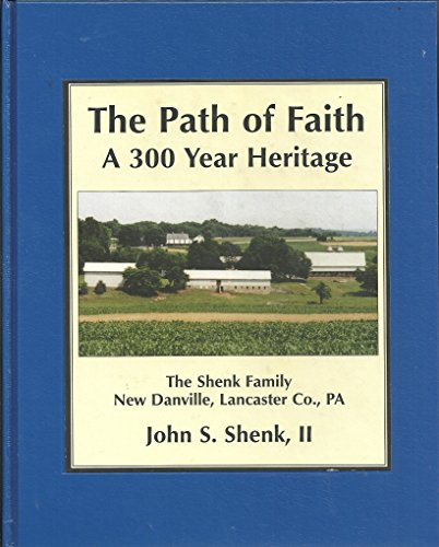 The path of faith: A 300 year heritage, the Shenk family, New Danville, Lancaster Co., PA: Shenk, ...