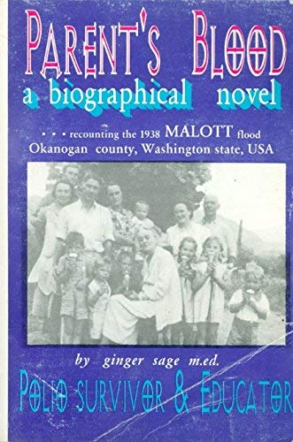 Parent's Blood: A Biographical Novel Recounting the 1938 Malott Flood Okanogan County, ...
