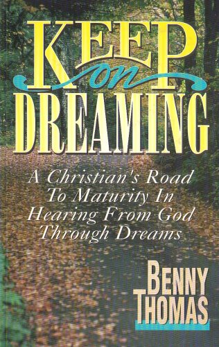 Keep on Dreaming: A Christian's Road to Maturity in Hearing From God Through Dreams