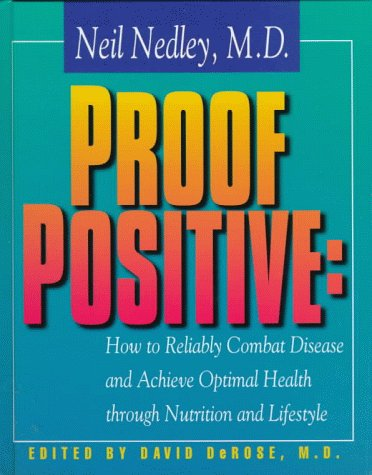 9780966197938: Proof Positive: How to Reliably Combat Disease and Achieve Optimal Health Through Nutrition and Lifestyle