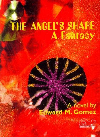 Angel's Share : A Fantasy: Gomez, Edward M.