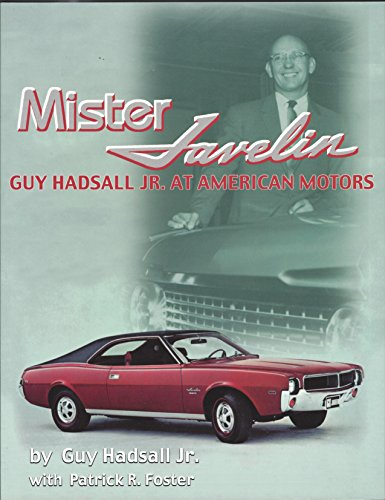 Mister Javelin: Guy Hadsall Jr. at American Motors: Guy Hadsall Jr. with Patrick R Foster