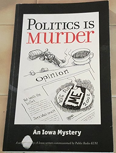 Politics Is Murder: An Iowa Mystery: Various