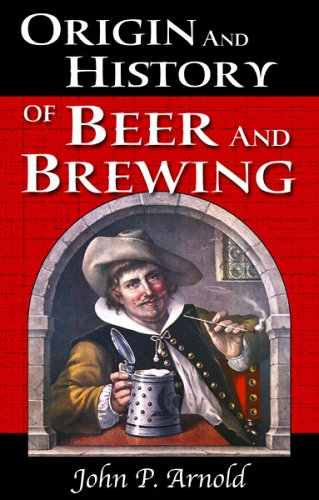 9780966208412: Origin and History of Beer and Brewing: From Prehistoric Times to the Beginning of Brewing Science and Technology