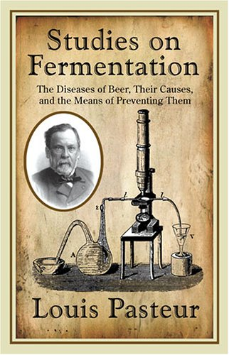 9780966208429: Louis Pasteur's Studies on Fermentation: The Diseases of Beer, Their Causes, and the Means of Preventing Them