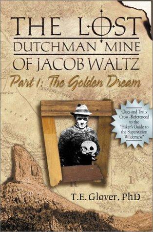The Lost Dutchman Mine of Jacob Waltz,: Glover, Thomas E.