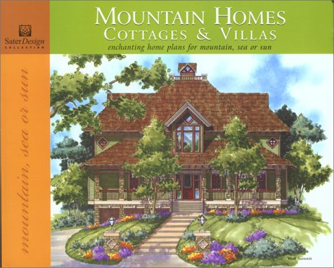 Mountain Homes, Cottages and Villas: Enchanting Home Plans for Mountain, Sea or Sun: Sater Design ...