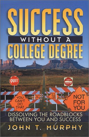 9780966212013: Success Without a College Degree: Dissolving the Roadblocks Between You and Success