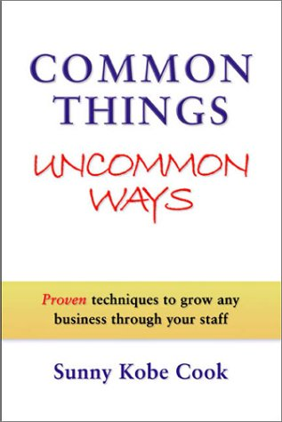 9780966212037: Common Things Uncommon Ways: Proven techniques to grow any business through your staff