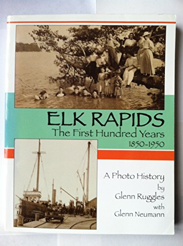 Elk Rapids: The First Hundred Years: Glenn; Neumann, Glenn Ruggles