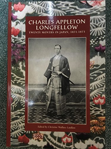 Charles Appleton Longfellow: Twenty Months in Japan, 1871-1873 [inscribed]