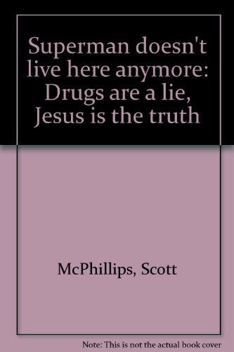 Superman doesn't live here anymore: Drugs are a lie, Jesus is the truth: McPhillips, Scott