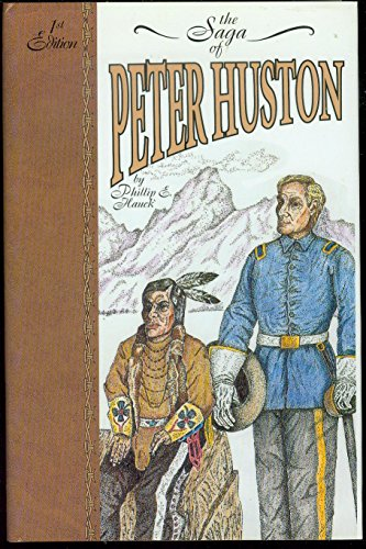 The Saga Of Peter Huston By Hauck Phillip E Dab Pub Co