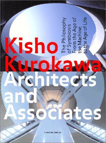 9780966223071: Kisho Kurokawa Architects and Associates:The Philosophy of Symbiosis from the Age of the Machine to the Age of Life
