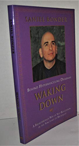 9780966230406: Waking Down: Beyond Hypermasculine Dharmas : A Breakthrough Way of Self-Realization in the Sanctuary of Mutuality