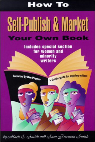 How to Self-Publish and Market Your Own: Mack E. Smith;
