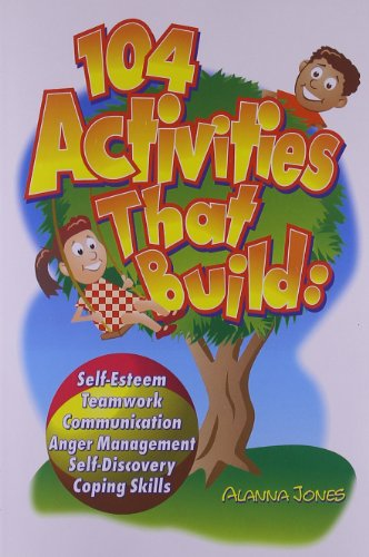 9780966234138: 104 Activities That Build: Self-Esteem, Teamwork, Communication, Anger Management, Self-Discovery and Coping Skills