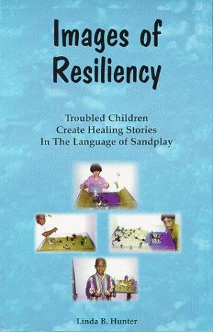 9780966235708: Images of Resiliency: Troubled Children Create Healing Stories in the Language of Sandplay