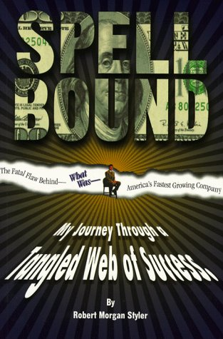 Spellbound: My Journey Through a Tangled Web of Success: Styler, Robert Morgan