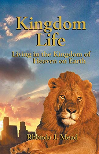 Kingdom Life: Living in the Kingdom of Heaven: Rhonda J. Mead