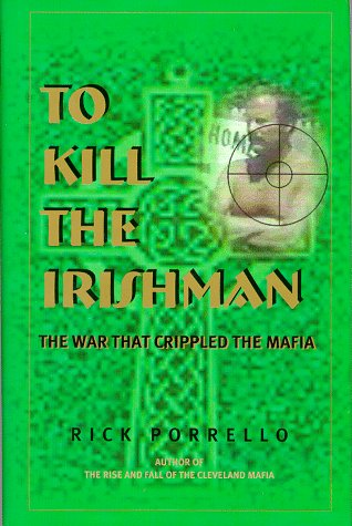 9780966250879: To Kill the Irishman: The War That Crippled the Mafia