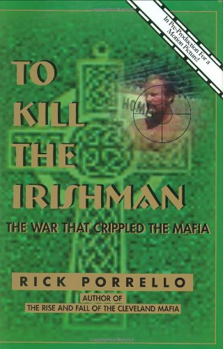 9780966250886: To Kill the Irishman: The War That Crippled the Mafia (Ohio)