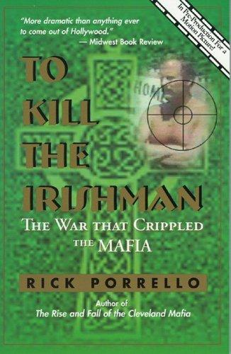 To Kill the Irishman: The War That Crippled the Mafia
