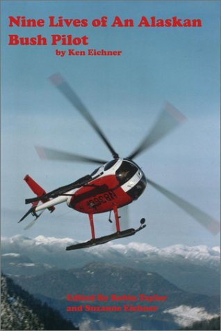 NINE LIVES OF AN ALASKA BUSH PILOT: Eichner, Ken