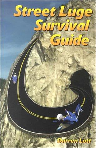 Street Luge Survival Guide: Lott, Darren