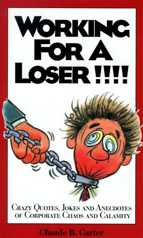 9780966262445: Working for a Loser!!!!: Quotes, Jokes & Anecdotes of Corporate Chaos & Calamity