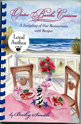 Outer Banks Cuisine: A Sampling of Our Restaurants with Recipes: Becky Smith