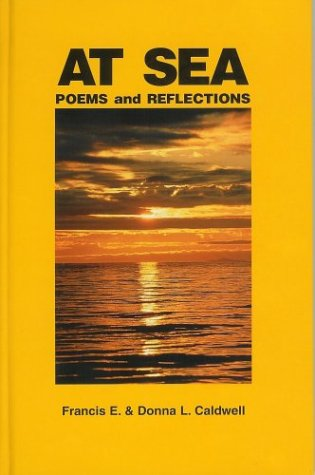 At Sea: Poems & Reflections: Caldwell, Francis E.