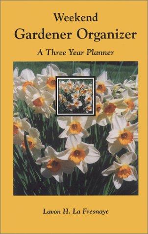 Weekend Gardener Organizer, A Three Year Planner: Fresnaye, Lavon H. La