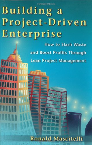 9780966269710: Building a Project-Driven Enterprise: How to Slash Waste and Boost Profits Through Lean Project Management