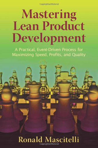 9780966269741: Mastering Lean Product Development: A Practical, Event-Driven Process for Maximizing Speed, Profits, and Quality