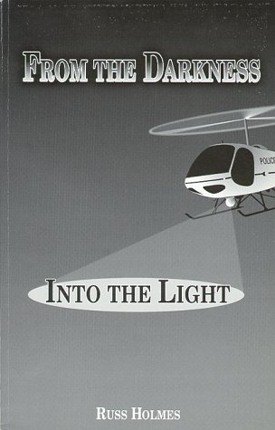 From the Darkness Into the Light: Holmes, Russ H.