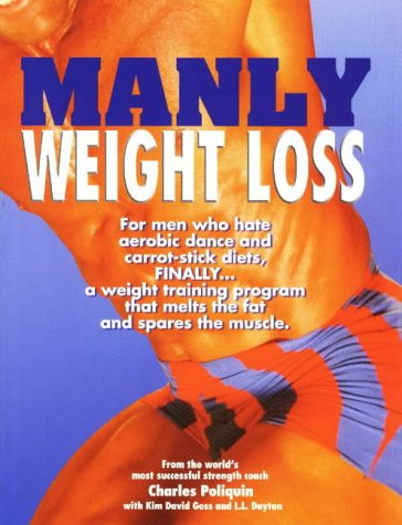 9780966275216: Manly Weight Loss: For Men Who Hate Aerobics and Carrot-Stick Diets, Finally, a Weight-Loss Program That Melts the Fat and Spares the Muscle